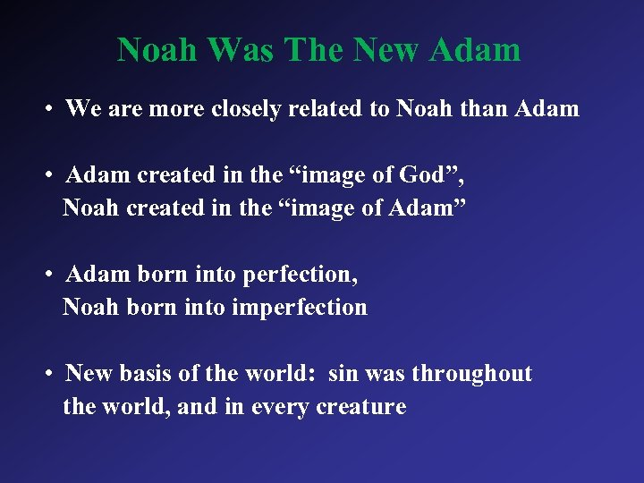 Noah Was The New Adam • We are more closely related to Noah than