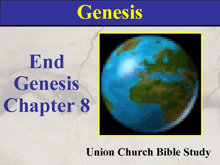 Genesis End Genesis Chapter 8 Union Church Bible Study