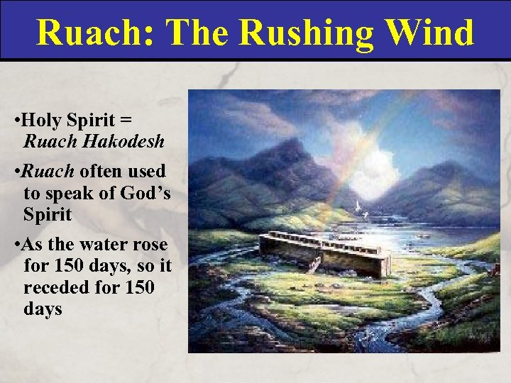 Ruach: The Rushing Wind • Holy Spirit = Ruach Hakodesh • Ruach often used