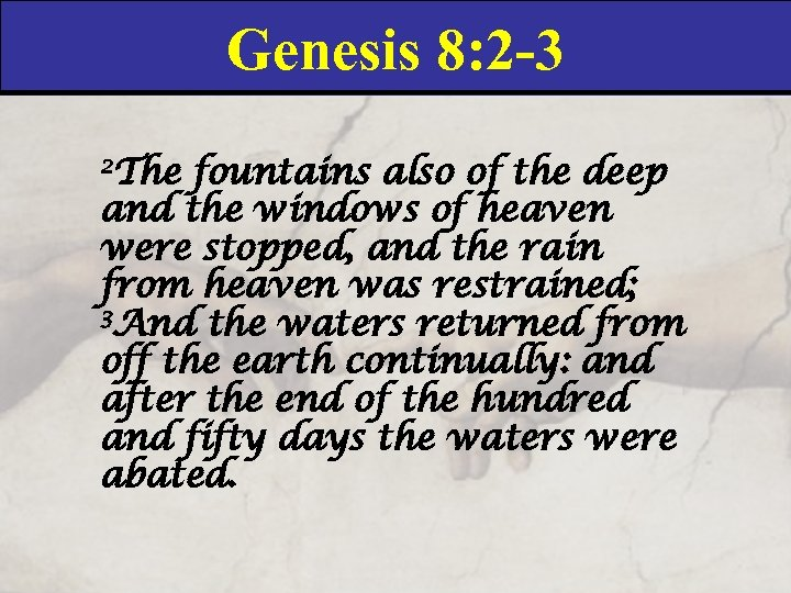 Genesis 8: 2 -3 2 The fountains also of the deep and the windows