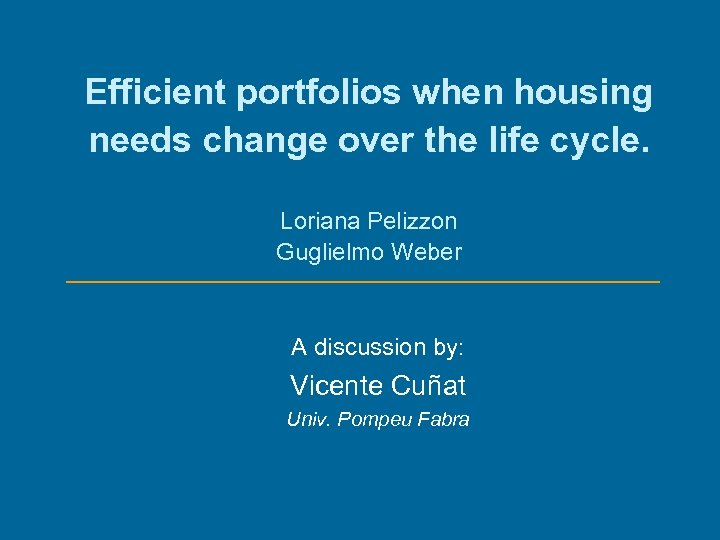 Efficient portfolios when housing needs change over the life cycle. Loriana Pelizzon Guglielmo Weber