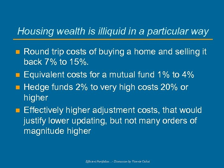 Housing wealth is illiquid in a particular way n n Round trip costs of