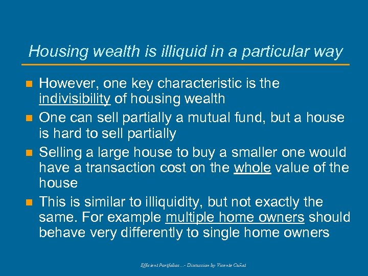 Housing wealth is illiquid in a particular way n n However, one key characteristic