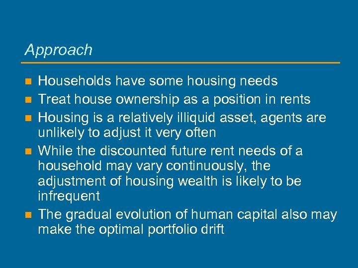 Approach n n n Households have some housing needs Treat house ownership as a