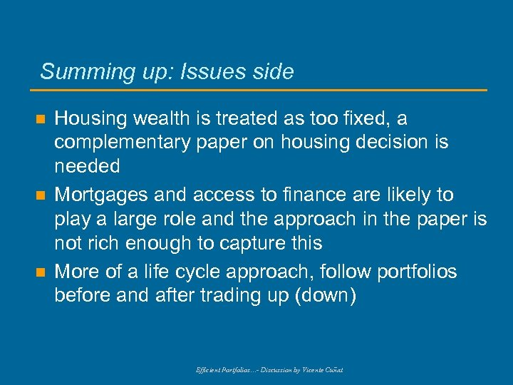 Summing up: Issues side n n n Housing wealth is treated as too fixed,
