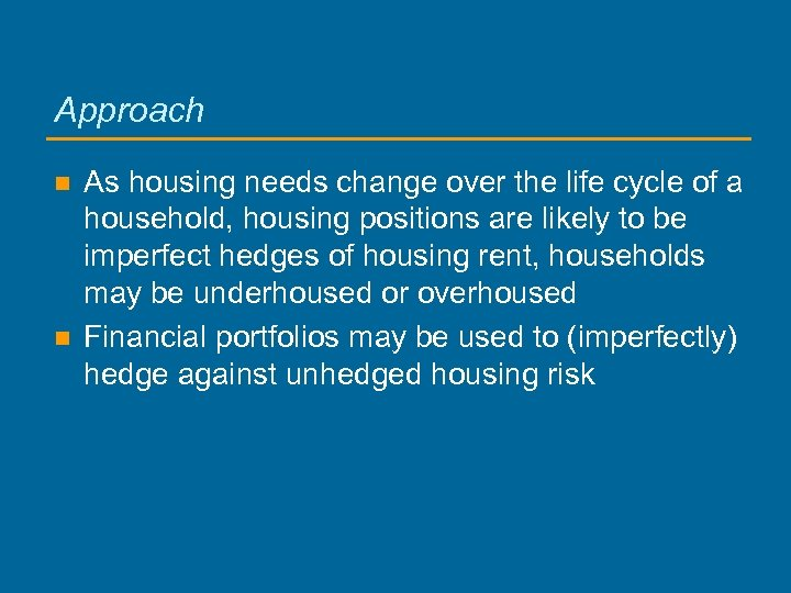 Approach n n As housing needs change over the life cycle of a household,