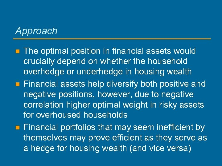 Approach n n n The optimal position in financial assets would crucially depend on