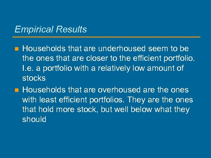 Empirical Results n n Households that are underhoused seem to be the ones that