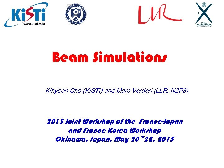 Beam Simulations Kihyeon Cho (KISTI) and Marc Verderi (LLR, N 2 P 3) 2015