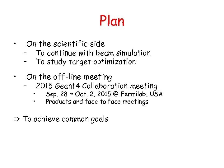 Plan • On the scientific side – To continue with beam simulation – To