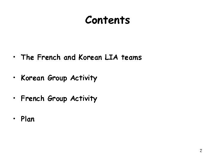 Contents • The French and Korean LIA teams • Korean Group Activity • French
