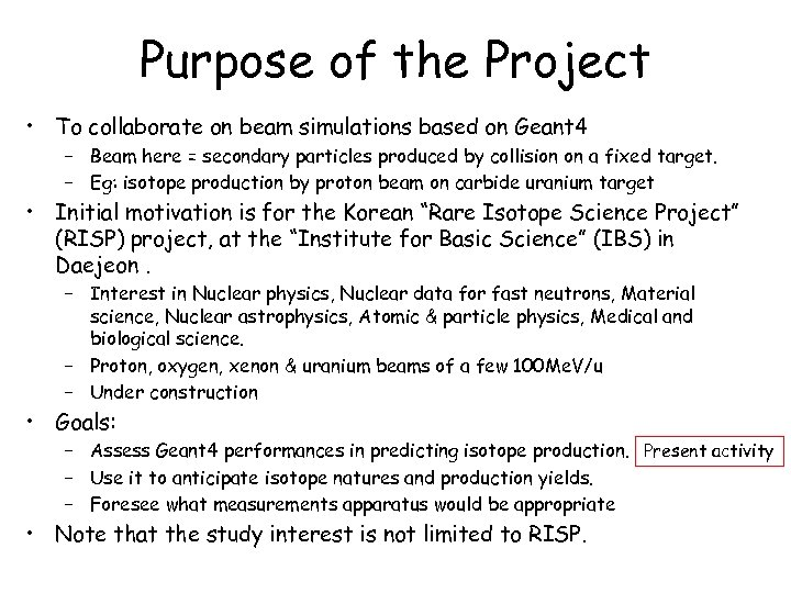 Purpose of the Project • To collaborate on beam simulations based on Geant 4