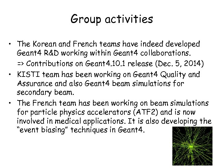 Group activities • The Korean and French teams have indeed developed Geant 4 R&D