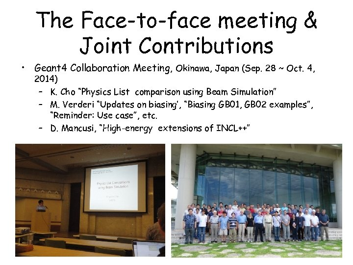 The Face-to-face meeting & Joint Contributions • Geant 4 Collaboration Meeting, Okinawa, Japan (Sep.