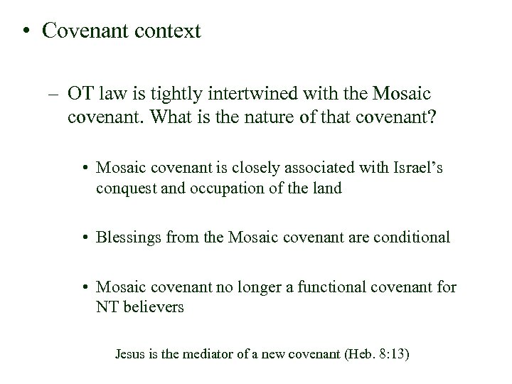 • Covenant context – OT law is tightly intertwined with the Mosaic covenant.