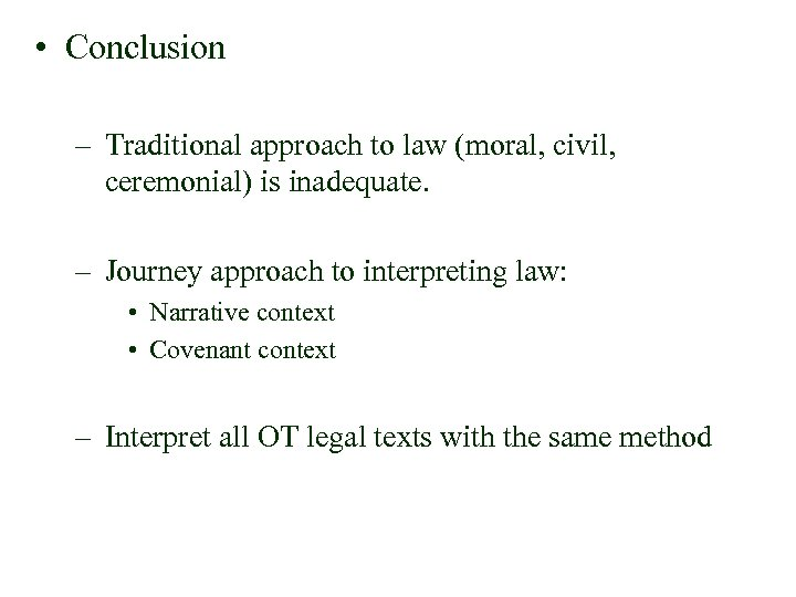 • Conclusion – Traditional approach to law (moral, civil, ceremonial) is inadequate. –