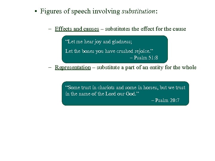 • Figures of speech involving substitution: – Effects and causes – substitutes the