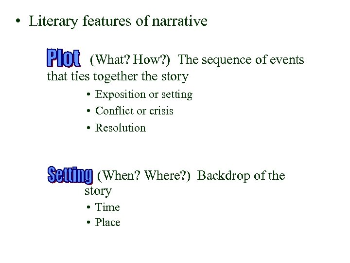 • Literary features of narrative (What? How? ) The sequence of events that