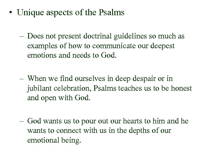 • Unique aspects of the Psalms – Does not present doctrinal guidelines so