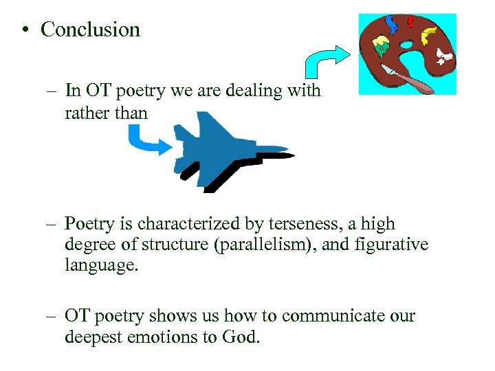 • Conclusion – In OT poetry we are dealing with rather than –