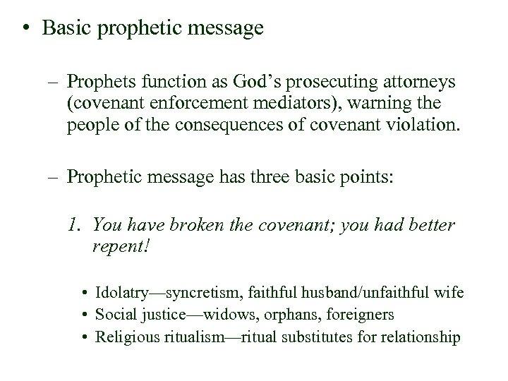 • Basic prophetic message – Prophets function as God's prosecuting attorneys (covenant enforcement