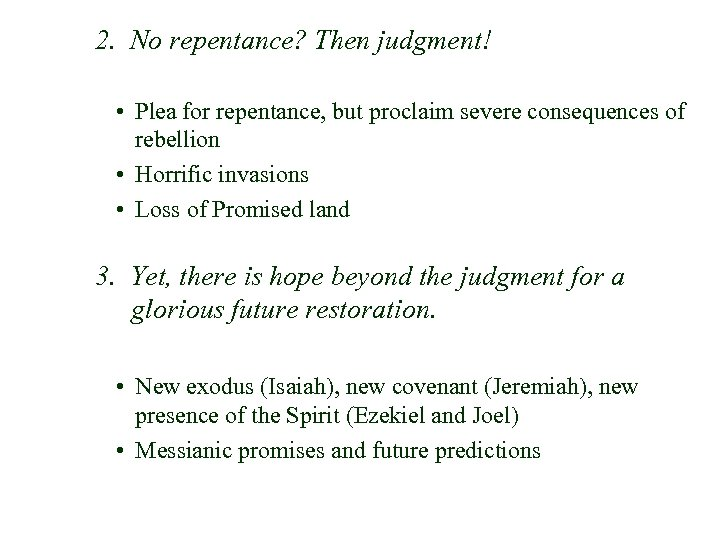 2. No repentance? Then judgment! • Plea for repentance, but proclaim severe consequences of