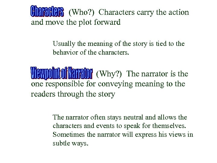 (Who? ) Characters carry the action and move the plot forward Usually the meaning