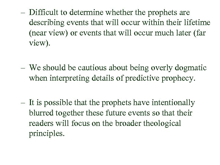 – Difficult to determine whether the prophets are describing events that will occur within