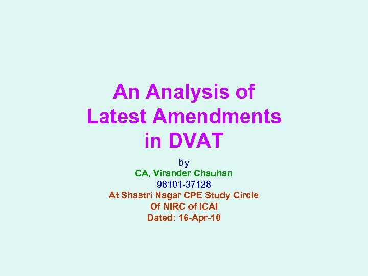 An Analysis of Latest Amendments in DVAT by CA, Virander Chauhan 98101 -37128 At