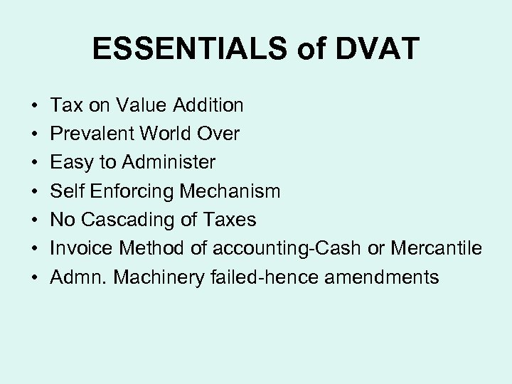 ESSENTIALS of DVAT • • Tax on Value Addition Prevalent World Over Easy to