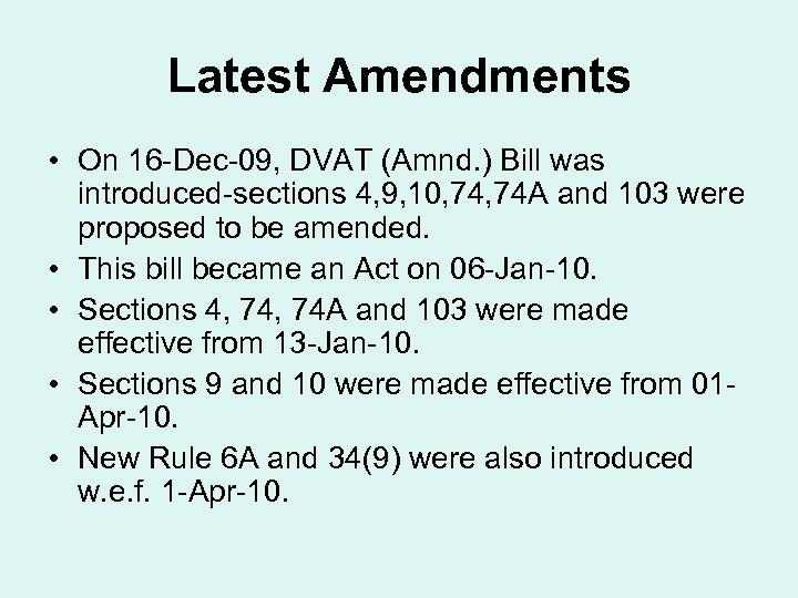Latest Amendments • On 16 -Dec-09, DVAT (Amnd. ) Bill was introduced-sections 4, 9,