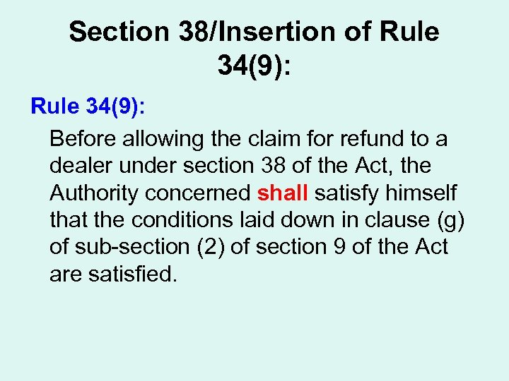 Section 38/Insertion of Rule 34(9): Before allowing the claim for refund to a dealer