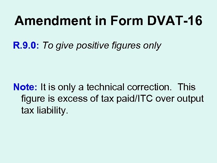 Amendment in Form DVAT-16 R. 9. 0: To give positive figures only Note: It