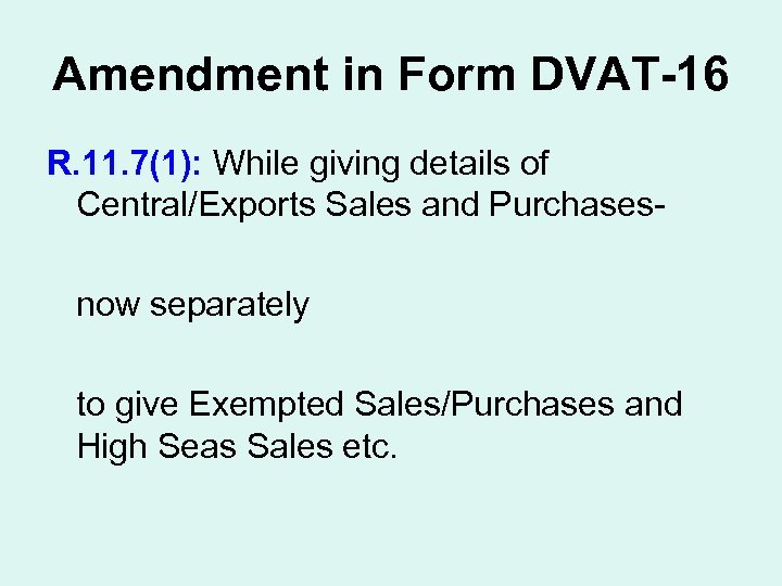 Amendment in Form DVAT-16 R. 11. 7(1): While giving details of Central/Exports Sales and
