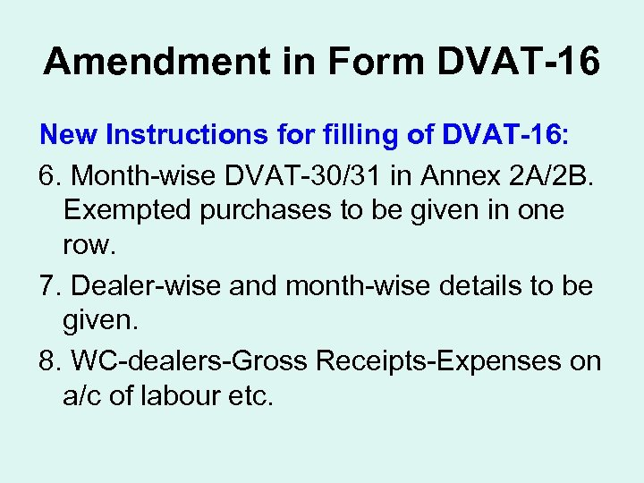 Amendment in Form DVAT-16 New Instructions for filling of DVAT-16: 6. Month-wise DVAT-30/31 in
