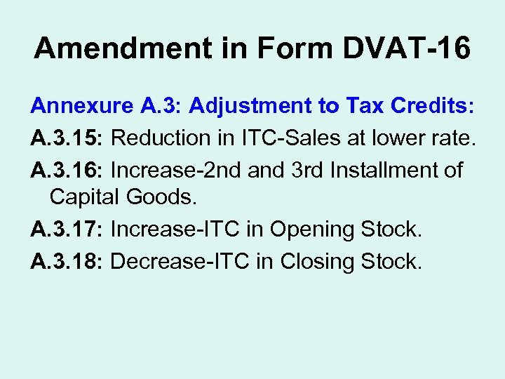 Amendment in Form DVAT-16 Annexure A. 3: Adjustment to Tax Credits: A. 3. 15: