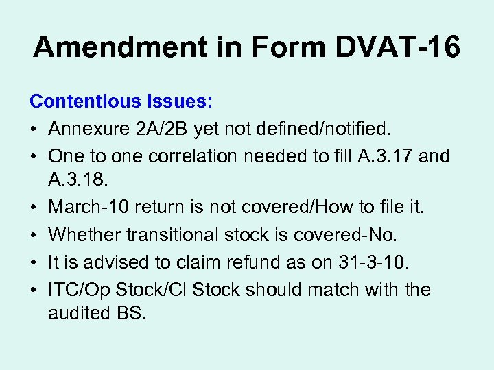 Amendment in Form DVAT-16 Contentious Issues: • Annexure 2 A/2 B yet not defined/notified.