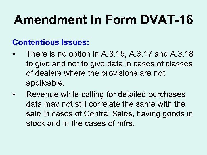 Amendment in Form DVAT-16 Contentious Issues: • There is no option in A. 3.