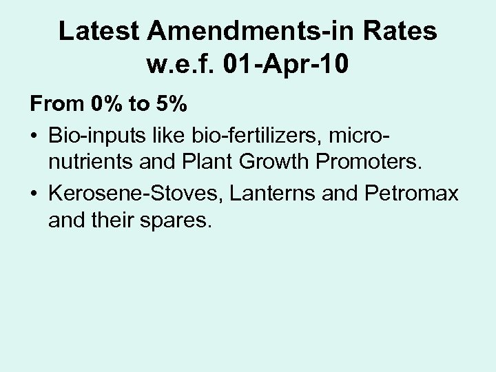 Latest Amendments-in Rates w. e. f. 01 -Apr-10 From 0% to 5% • Bio-inputs