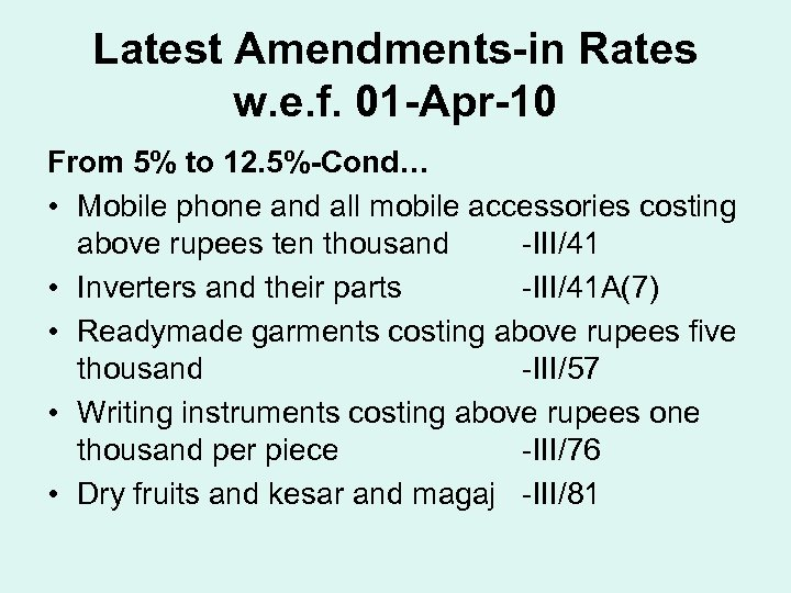 Latest Amendments-in Rates w. e. f. 01 -Apr-10 From 5% to 12. 5%-Cond… •