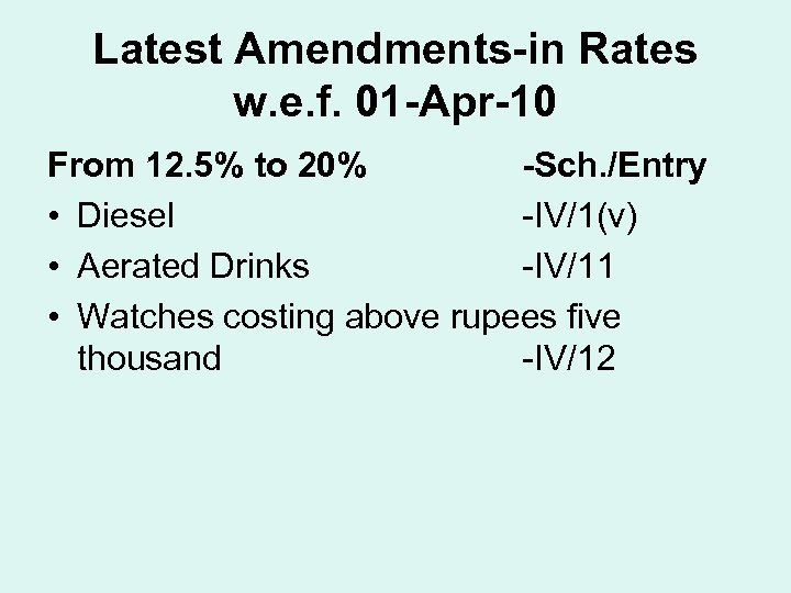 Latest Amendments-in Rates w. e. f. 01 -Apr-10 From 12. 5% to 20% -Sch.