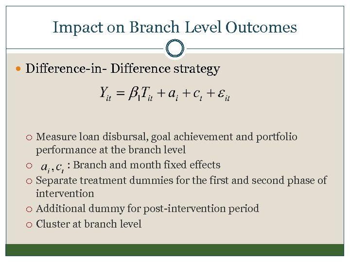 Impact on Branch Level Outcomes Difference-in- Difference strategy Measure loan disbursal, goal achievement and