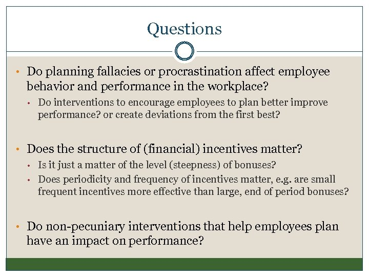 Questions • Do planning fallacies or procrastination affect employee behavior and performance in the