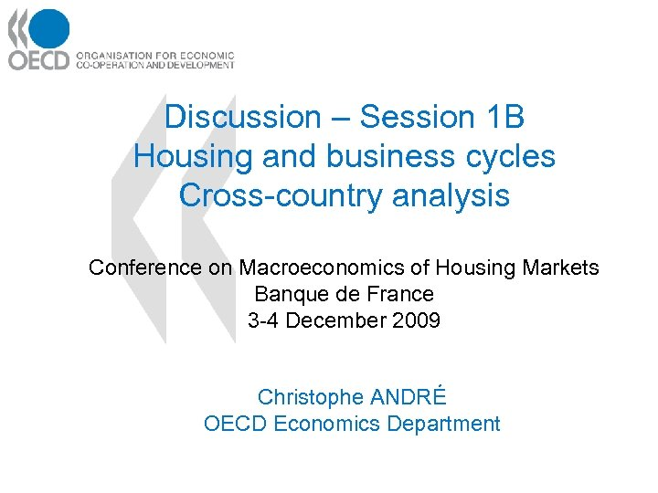 Discussion – Session 1 B Housing and business cycles Cross-country analysis Conference on Macroeconomics