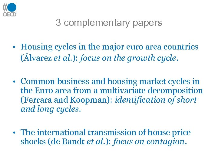 3 complementary papers • Housing cycles in the major euro area countries (Álvarez et