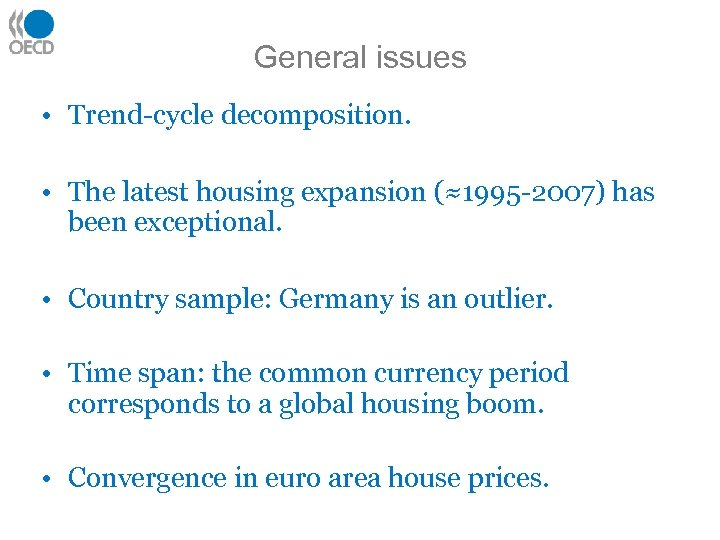 General issues • Trend-cycle decomposition. • The latest housing expansion (≈1995 -2007) has been