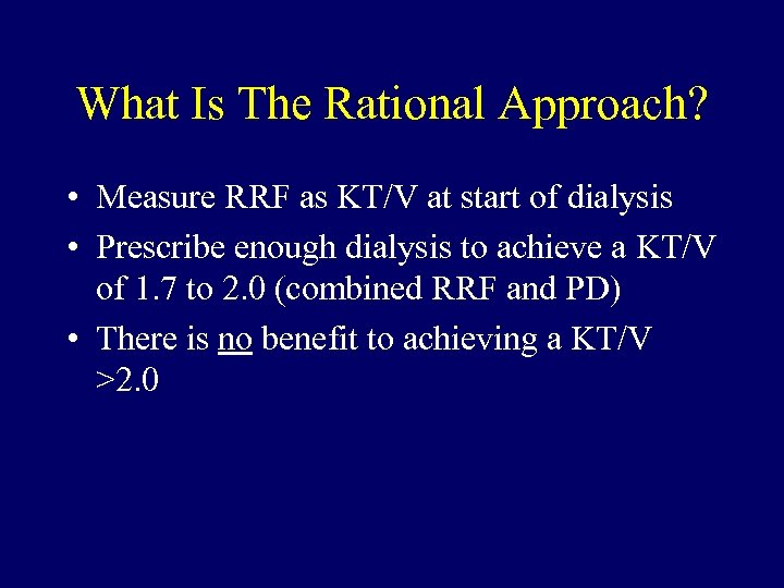 What Is The Rational Approach? • Measure RRF as KT/V at start of dialysis