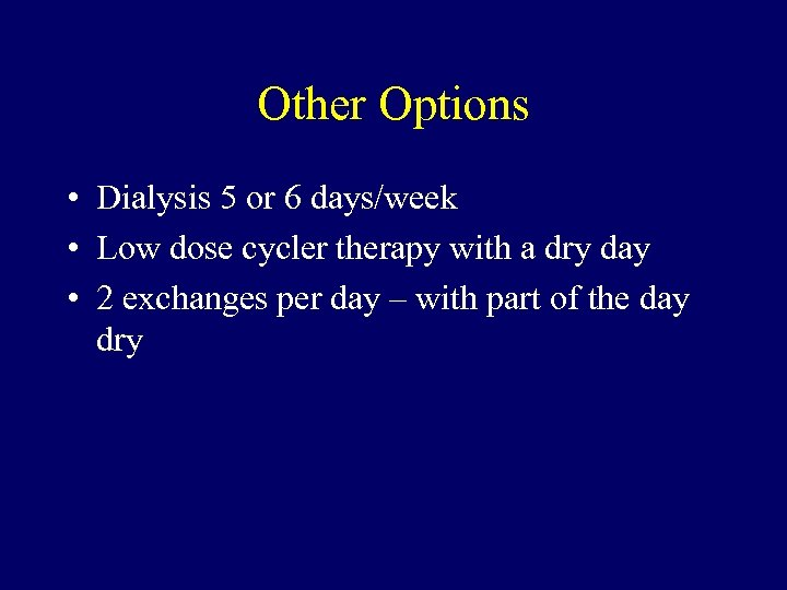 Other Options • Dialysis 5 or 6 days/week • Low dose cycler therapy with