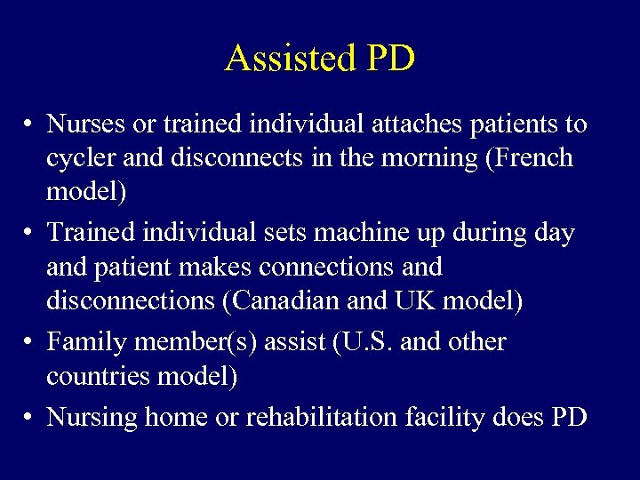 Assisted PD • Nurses or trained individual attaches patients to cycler and disconnects in