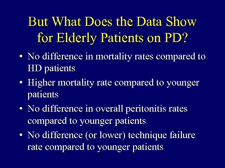 But What Does the Data Show for Elderly Patients on PD? • No difference
